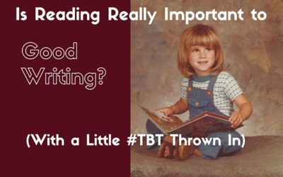 Is reading really important to good writing? (With a little #TBT thrown in)