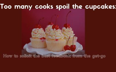 Too many cooks spoil the cupcakes: How to solicit the best feedback from the get-go
