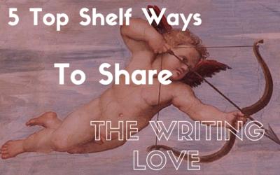 5 Top Shelf Ways to Share the Writing Love