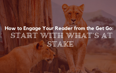 How to Engage your reader from the get-go: Start with What's at Stake