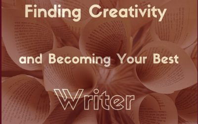 Finding Creativity and Becoming Your Best Writer