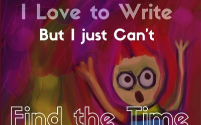 """""""I love to write, but I just can't find the time."""""""