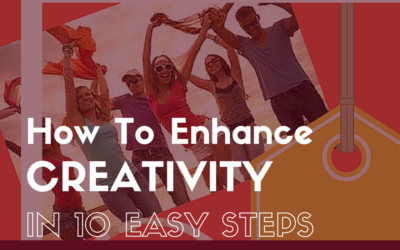 How to Enhance Creativity in 10 Easy Steps