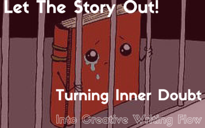 Let the Story Out: Turning Inner Doubt Into Creative Writing Flow