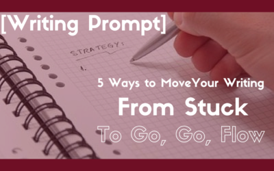 [Writing Prompt] 5 ways to move your writing from stuck to go, go, flow