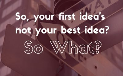 So Your First Idea's Not Your Best Idea, So What?