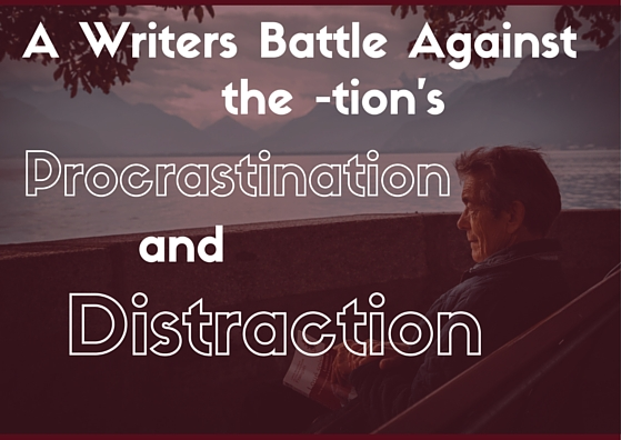A Writer's Battle Against the -tion's: Procrastination and Distraction