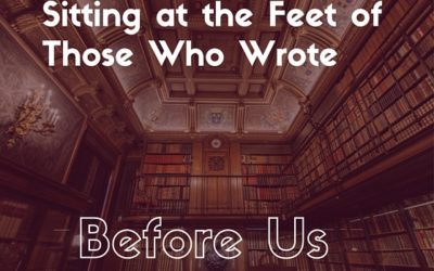 Sitting at the feet of those who wrote before us