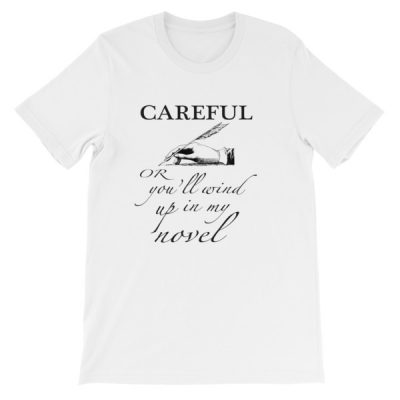 """Careful or You'll Wind Up in My Novel"" Short-Sleeve Unisex T-Shirt"