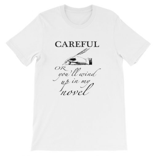 """""""Careful or You'll Wind Up in My Novel"""" Short-Sleeve Unisex T-Shirt"""
