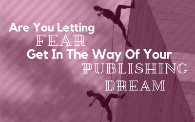 Are You Letting Fear Get In The Way Of Your Publishing Dream?