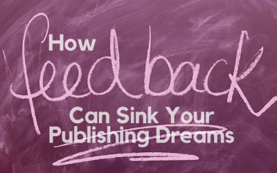 How Feedback Can Sink Your Publishing Dreams