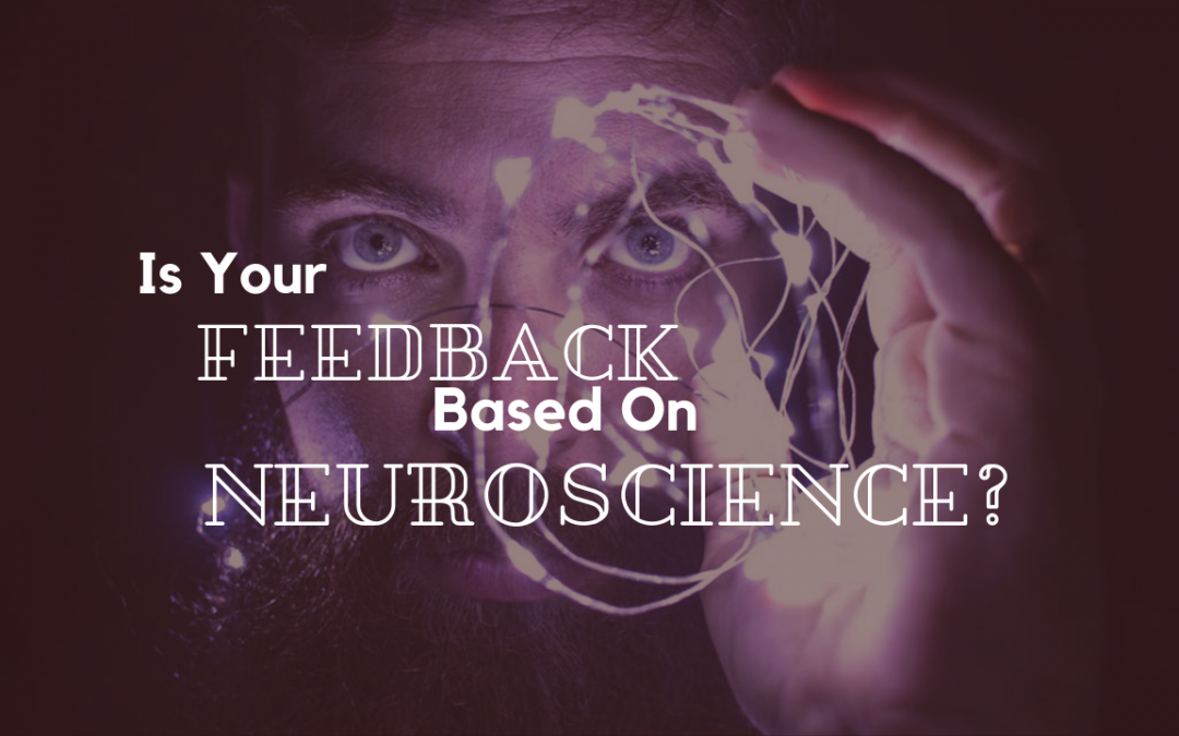 Is Your Feedback Based On Neuroscience