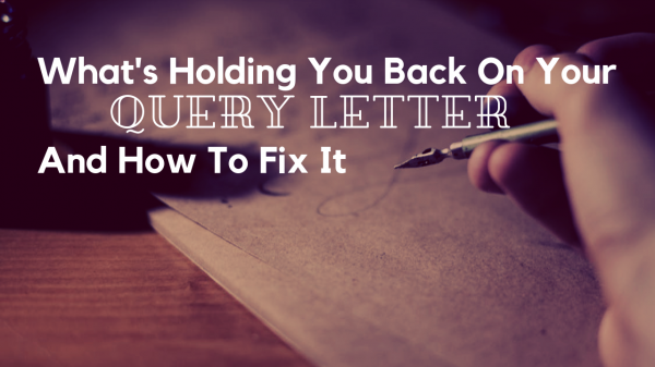 What's Holding You Back On Your Query Letter And How To Fix It