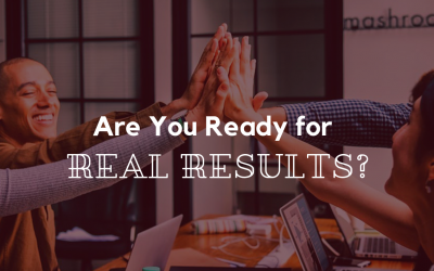 Are You Ready For REAL Results?