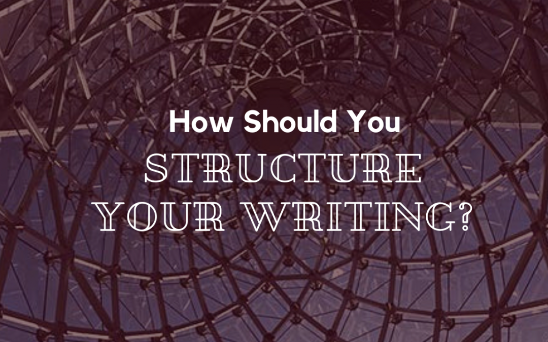How Should You Structure Your Writing?