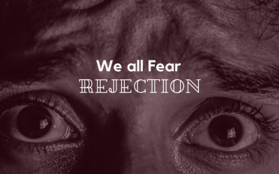 We All Fear Rejection…