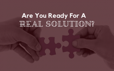 Are You Ready For A Real Solution?