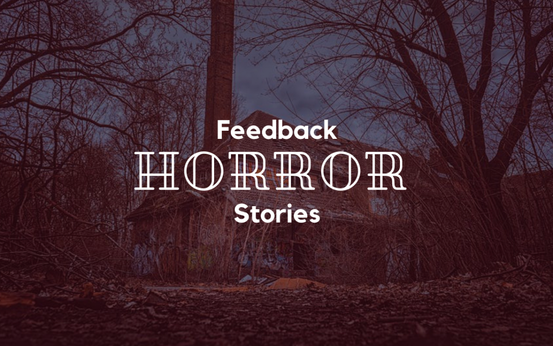 Feedback Horror Stories