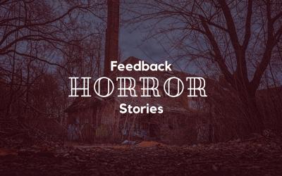 Feedback Horror Stories