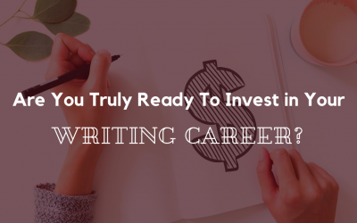Are You Truly Ready to Invest In Your Writing Career?