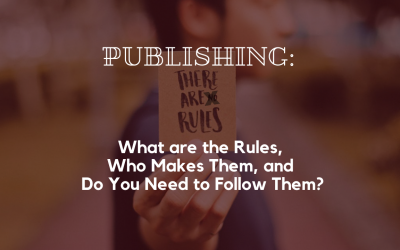 Publishing: What are the Rules, Who Makes Them, and Do You Need to Follow Them?