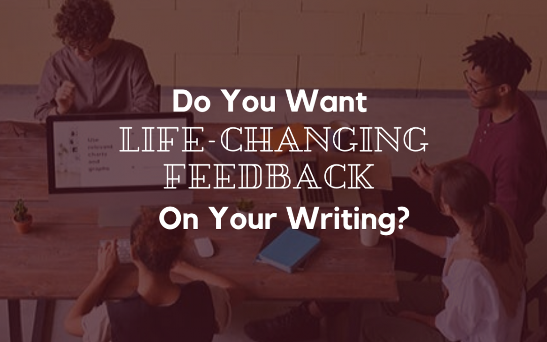 Do You Want LIFE-CHANGING Feedback on Your Writing?