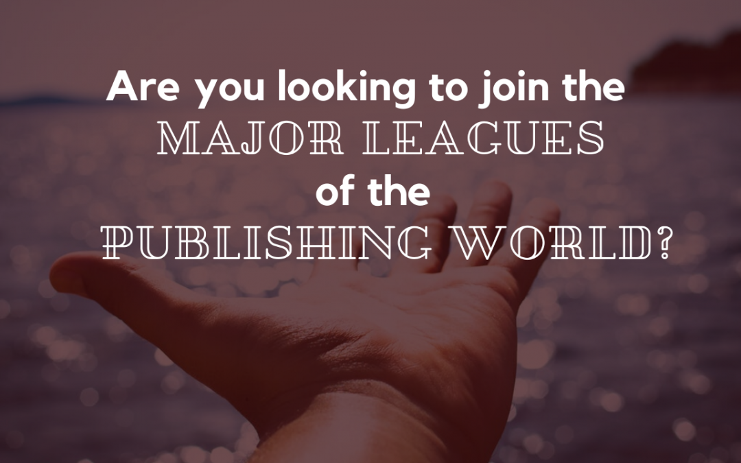 Are you looking to join the MAJOR LEAGUES of the PUBLISHING WORLD?