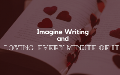 Imagine Writing and Loving Every Minute of It