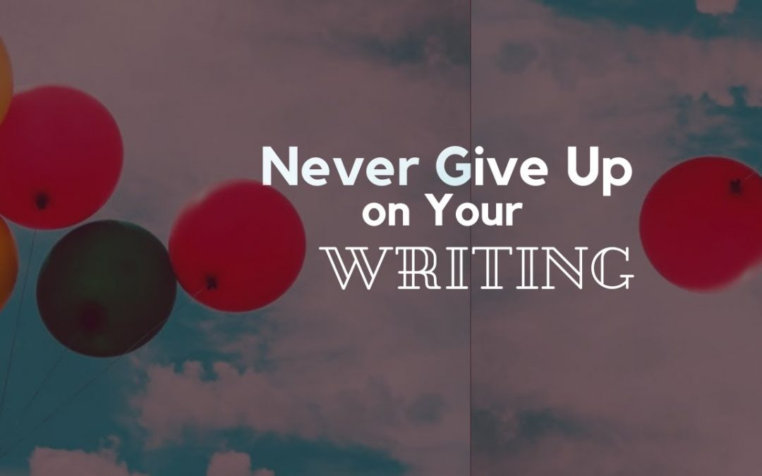 Never Give Up on Your Writing