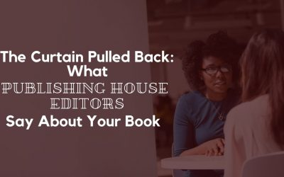 The Curtain Pulled Back: What Publishing House Editors Say about Your Next Book