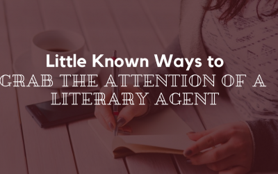 Little Known Ways to Grab the Attention of a Literary Agent
