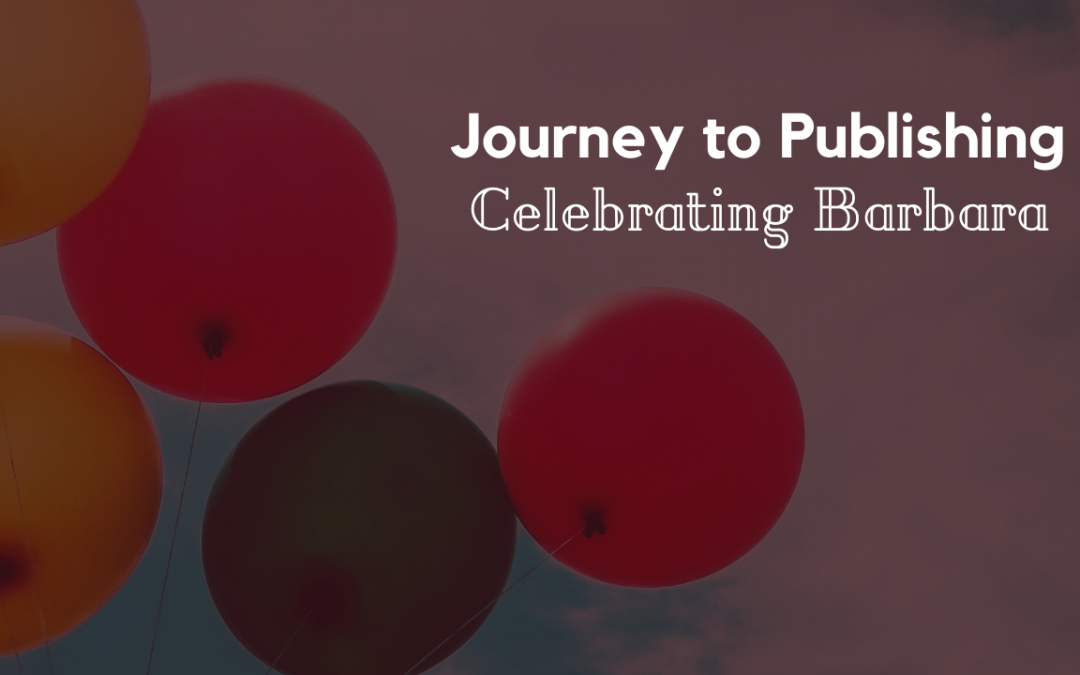 Journey to Publishing: Celebrating Barbara