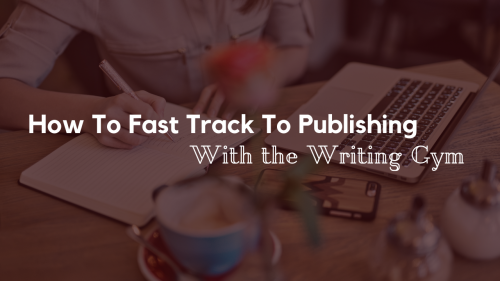 How To Fast Track To Publishing With The Writing Gym