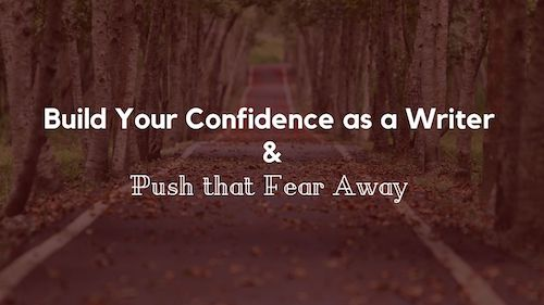 Build Your Confidence as a Writer and Push that Fear Away