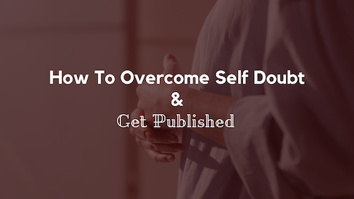 How To Overcome Self Doubt and Get Published