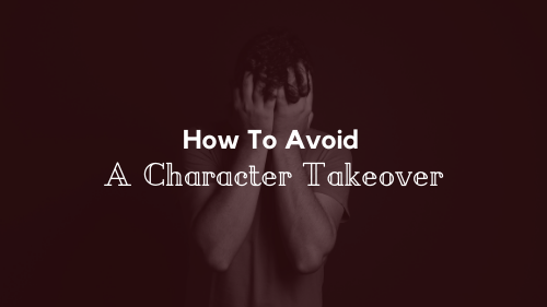 How To Avoid A Character Takeover