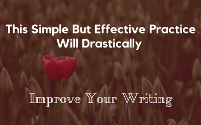 This Simple But Effective Practice Will Drastically Improve Your Writing
