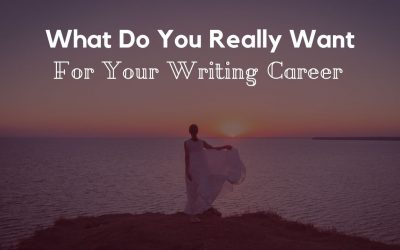 What Do You Really Want For Your Writing Career